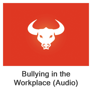 Bullying in the Workplace (Audio)