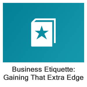 Business Etiquette: Gaining that Extra Edge