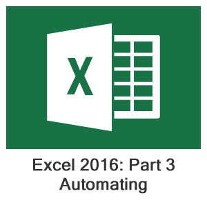 Excel 2016 Part 3, Lesson 1: Automating Worksheet Functionality