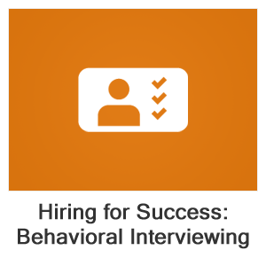 Hiring for Success: Behavioural Interviewing Techniques