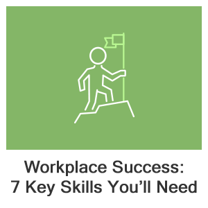 Workplace Success: Seven Key Skills You'll Need