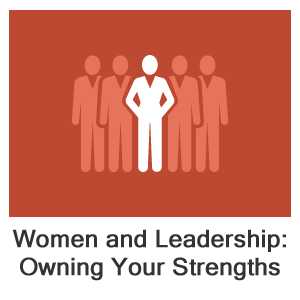 Women and Leadership: Owning Your Strengths and Skills